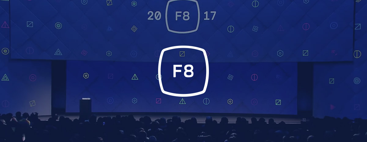 Facebook's Annual F8 Developer Conference: Virtual and Augmented Reality, Messenger Bots and More