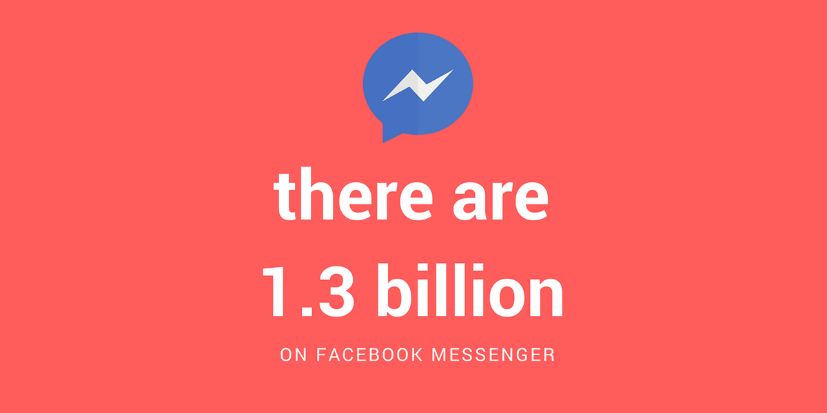 There are 1.3 billion on facebook messenger