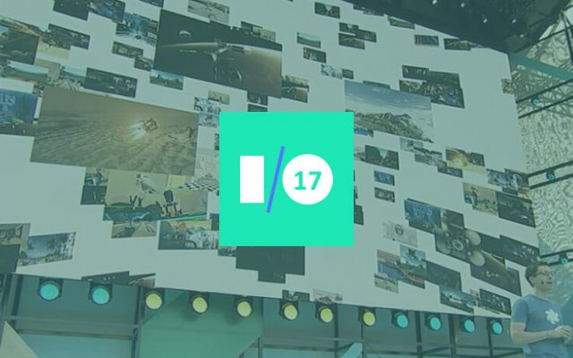 Google IO 2017 Day 2: All That You Need to Know About VR/AR Updates